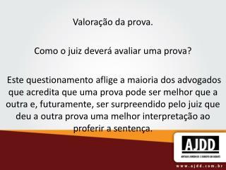 Valoração da prova. Como o juiz deverá avaliar uma prova?