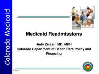 Medicaid Readmissions Judy Zerzan, MD, MPH Colorado Department of Health Care Policy and Financing