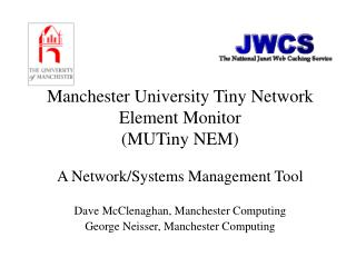 Manchester University Tiny Network Element Monitor (MUTiny NEM) A Network/Systems Management Tool