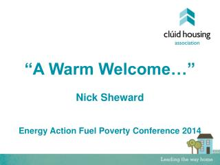 """A Warm Welcome…"" Nick Sheward Energy Action Fuel Poverty Conference 2014"