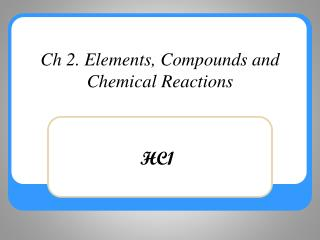 Ch 2. Elements, Compounds and Chemical Reactions