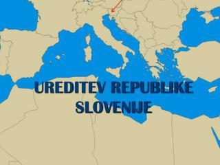 UREDITEV REPUBLIKE SLOVENIJE