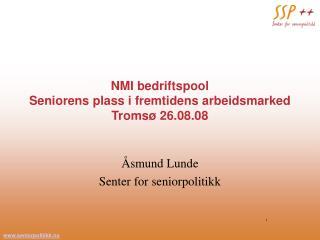 NMI bedriftspool Seniorens plass i fremtidens arbeidsmarked Tromsø 26.08.08
