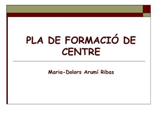 PLA DE FORMACIÓ DE CENTRE Maria-Dolors Arumí Ribas