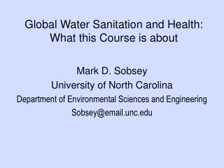 Global Water Sanitation and Health:  What this Course is about
