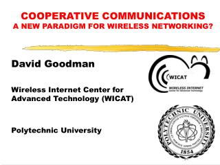 David Goodman Wireless Internet Center for Advanced Technology (WICAT) Polytechnic University