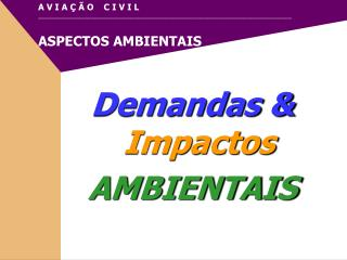 Demandas &  Impactos AMBIENTAIS