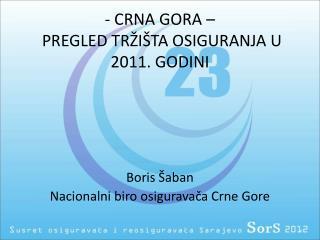 - CRNA GORA –   PREGLED TRŽIŠTA OSIGURANJA U 2011. GODINI