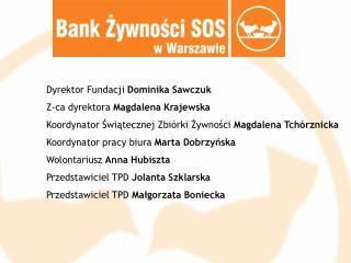 Dyrektor Fundacji  Dominika Sawczuk Z-ca dyrektora  Magdalena Krajewska