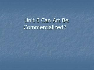 Unit 6 Can Art Be Commercialized ?