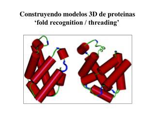 Construyendo modelos 3D de proteinas 'fold recognition / threading'