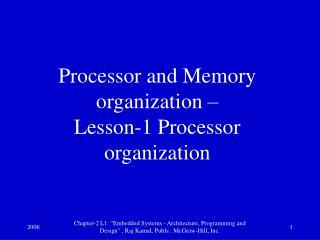 Processor and Memory organization –  Lesson-1 Processor organization