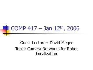 COMP 417 – Jan 12 th , 2006