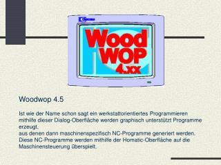 Woodwop 4.5 Ist wie der Name schon sagt ein werkstattorientiertes Programmieren