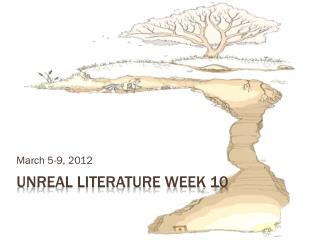 Unreal Literature Week 10