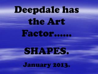 Deepdale has the Art Factor……  SHAPES. January 2013.