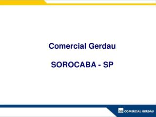 Comercial Gerdau  SOROCABA - SP
