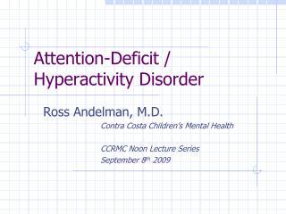 Attention-Deficit / Hyperactivity Disorder