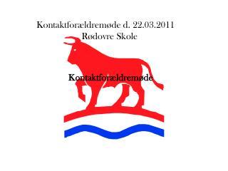 Kontaktforældremøde d. 22.03.2011                    Rødovre Skole