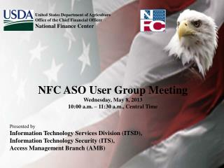 NFC ASO User Group Meeting Wednesday, May 8, 2013 10:00 a.m. – 11:30 a.m., Central Time