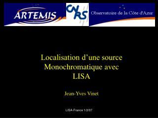 Localisation d'une source Monochromatique avec LISA Jean-Yves Vinet