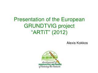 "Presentation of the European GRUNDTVIG project  ""ARTiT"" (2012)"