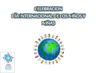C ELEBRACION D ÍA  I NTERNACIONAL  D E  L OS  N IÑOS Y  N IÑAS