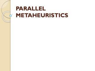 PARALLEL METAHEURISTICS