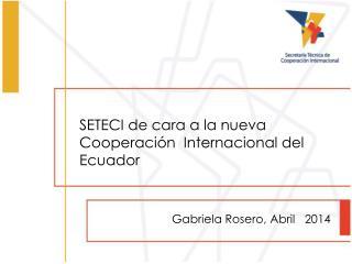 SETECI de cara a la nueva Cooperación  Internacional del Ecuador