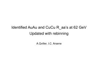Identified AuAu and CuCu R_aa's at 62 GeV Updated with rebinning