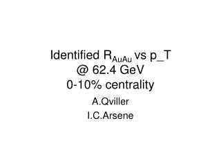 Identified R AuAu  vs p_T @ 62.4 GeV 0-10% centrality