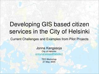Jonna Kangasoja City of Helsinki jonna.kangasoja@helsinki.fi TED Workshop 21 May 2005