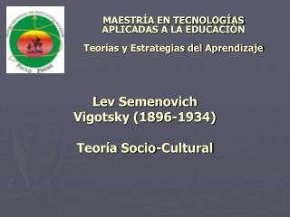 Lev Semenovich  Vigotsky (1896-1934) Teoría Socio-Cultural