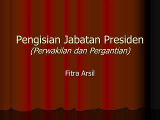 Pengisian Jabatan Presiden (Perwakilan dan Pergantian)