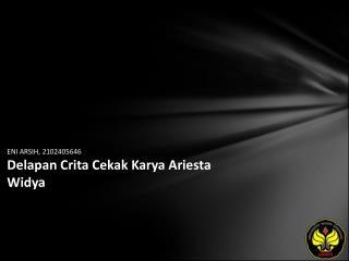 ENI ARSIH, 2102405646 Delapan Crita Cekak Karya Ariesta Widya