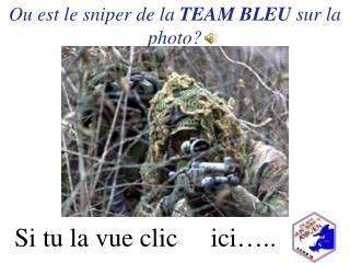 Ou est le sniper de la  TEAM BLEU  sur la photo?