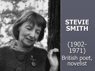 STEVIE SMITH (1902-1971) British poet, novelist Presented by  Ümmügülsüm ACI