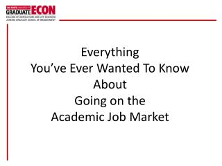 Everything  You�ve Ever Wanted To Know About  Going on the  Academic Job Market
