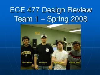 ECE 477 Design Review Team 1    Spring 2008