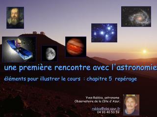 une première rencontre avec l'astronomie éléments pour illustrer le cours  : chapitre 5  repérage