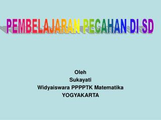 Oleh Sukayati Widyaiswara PPPPTK Matematika YOGYAKARTA