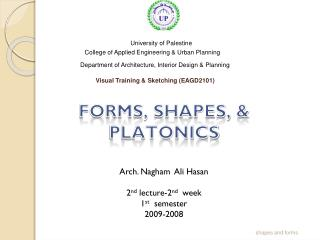FORMS, SHAPES, & PLATONICS   Arch.  Nagham  Ali  Hasan 2 nd  lecture-2 nd week 1 st   semester