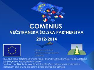 COMENIUS  VEČSTRANSKA ŠOLSKA PARTNERSTVA 2012-2014