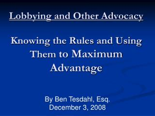 Lobbying and Other Advocacy   Knowing the Rules and Using Them to Maximum Advantage