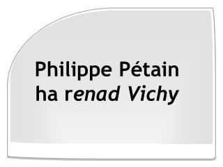 Philippe Pétain ha r enad Vichy