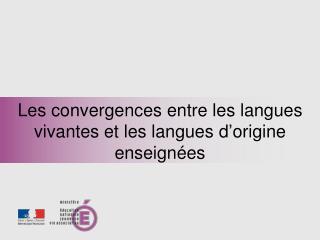 Les convergences entre les langues vivantes et les langues d'origine enseignées