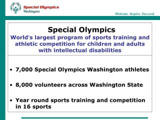 7,000 Special Olympics Washington athletes  8,000 volunteers across Washington State