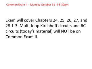 Common Exam II – Monday October 31  4-5:30pm.