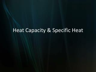 Heat Capacity & Specific Heat