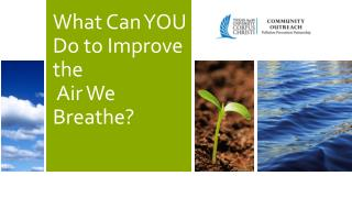 What Can YOU Do to Improve the  Air We Breathe?